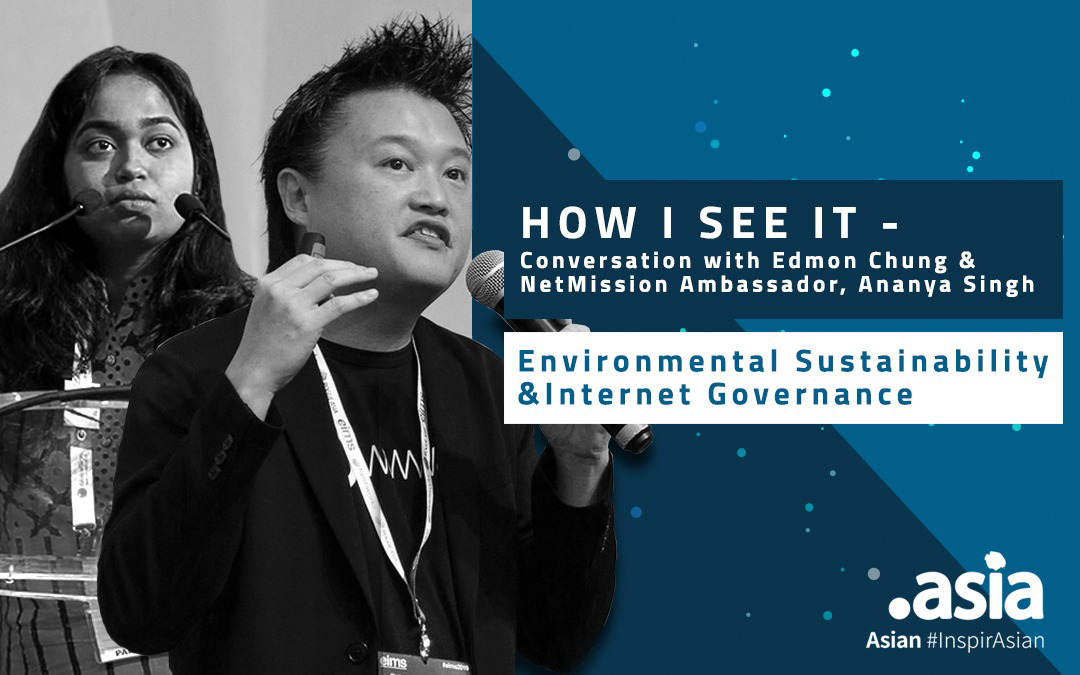 How I See It – Conversation with Edmon Chung and NetMission Ambassador, Ananya Singh: Environmental Sustainability & Internet Governance